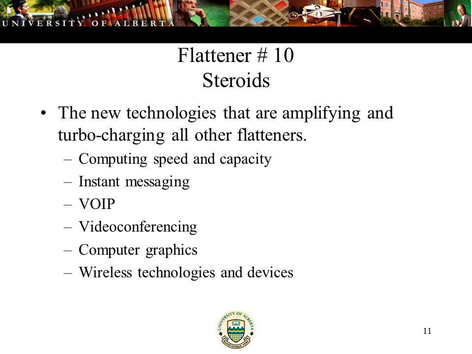 11 Flattener # 10 Steroids The new technologies that are amplifying and turbo-charging all other flatteners.
