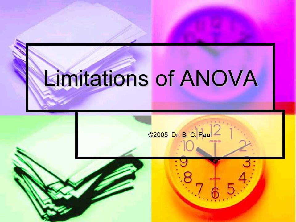 Limitations of ANOVA ©2005 Dr. B. C. Paul