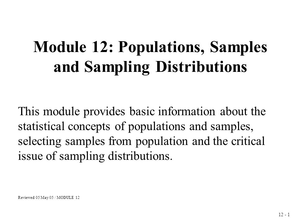 12 - 2 Population: The entire group about which information is desired.