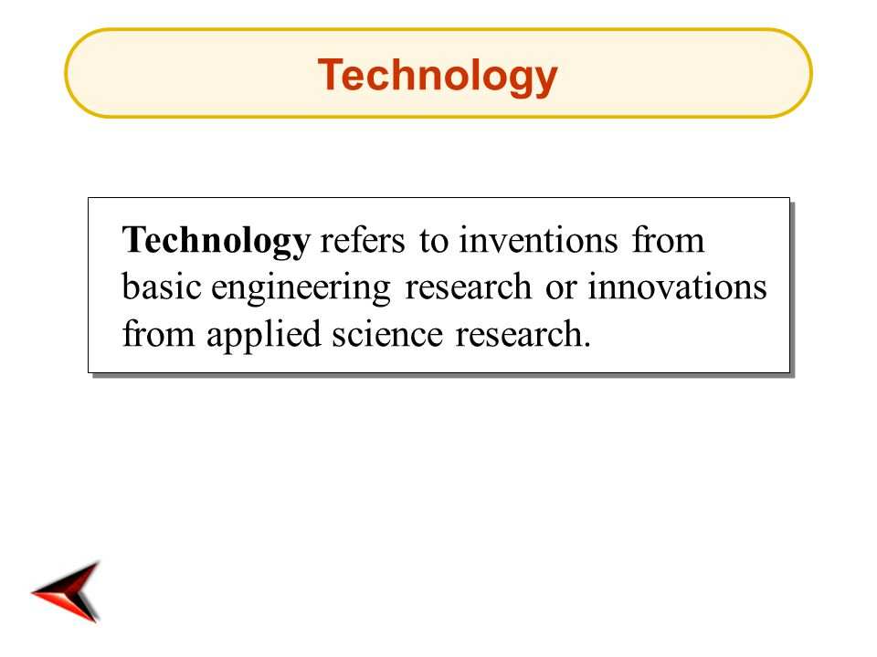 Technology refers to inventions from basic engineering research or innovations from applied science research. Technology