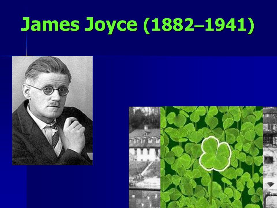 James Joyce (1882 – 1941)