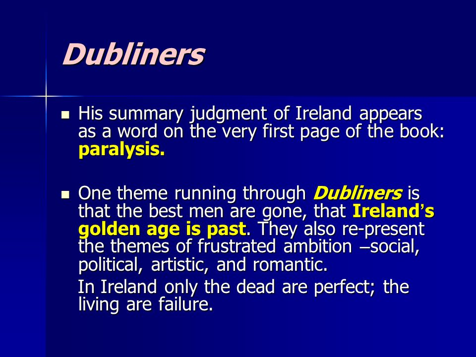 Dubliners Dubliners mirrors the poverty- stricken years of early exile.