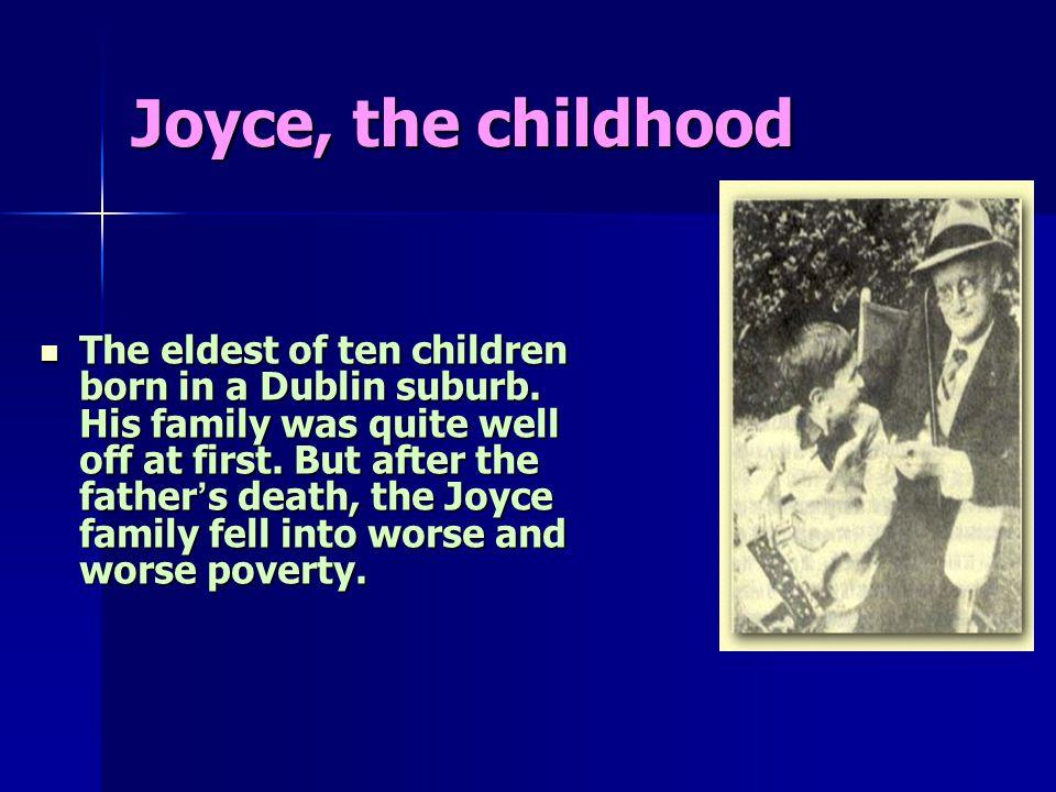 Joyce, the childhood The eldest of ten children born in a Dublin suburb.