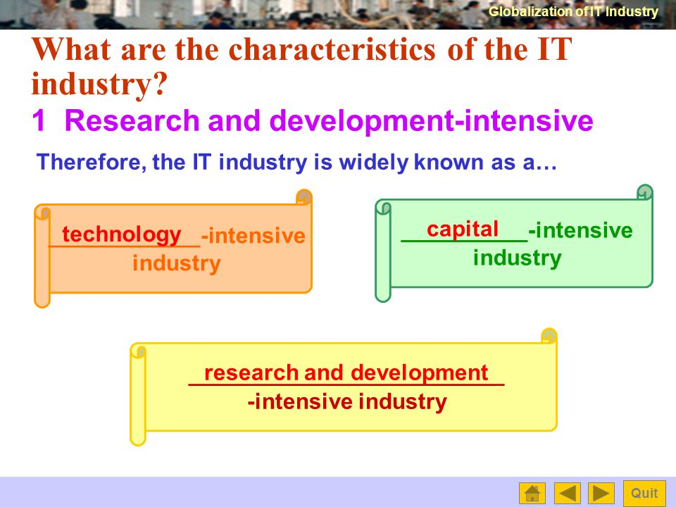 Globalization of IT Industry Quit Processes Inputs Cash Global markets Outputs What are the characteristics of the IT industry.