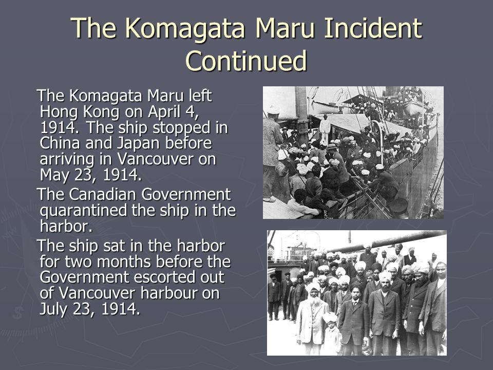 The Komagata Maru Incident Continued The Komagata Maru left Hong Kong on April 4, 1914.