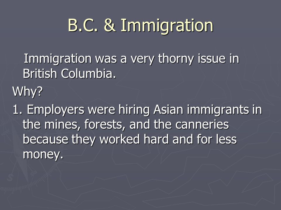 B.C. & Immigration Immigration was a very thorny issue in British Columbia.