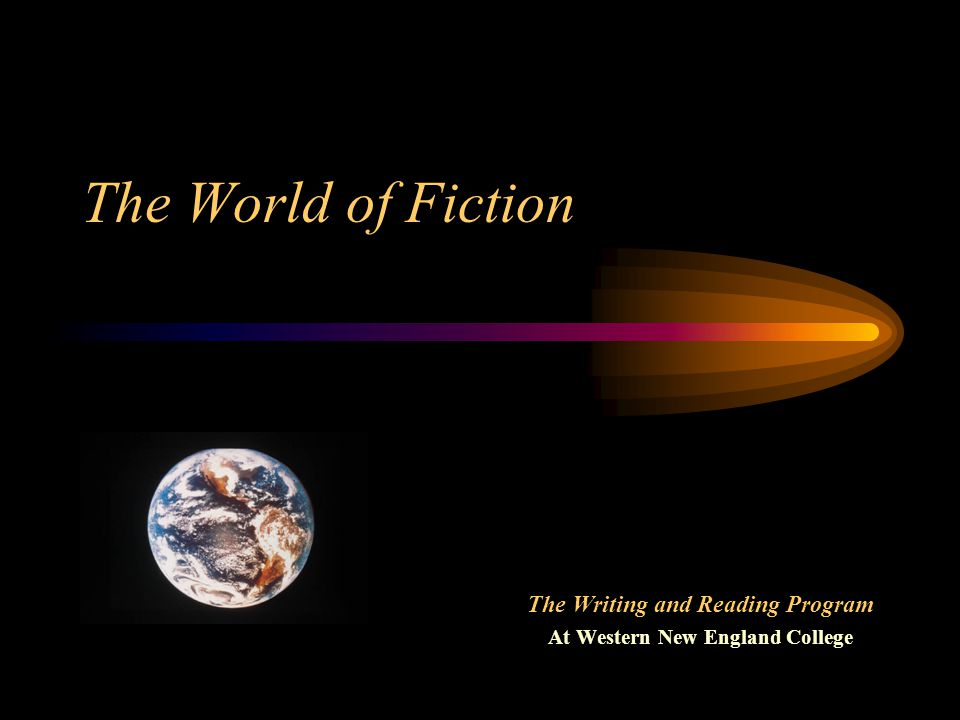 The World of Fiction The Writing and Reading Program At Western New England College