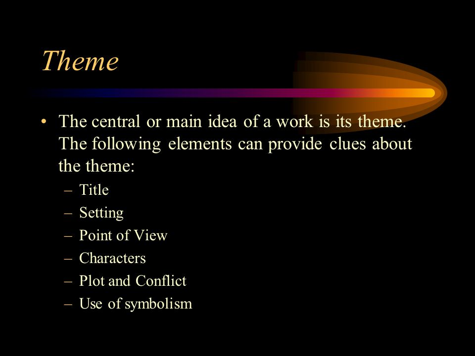 Theme The central or main idea of a work is its theme.