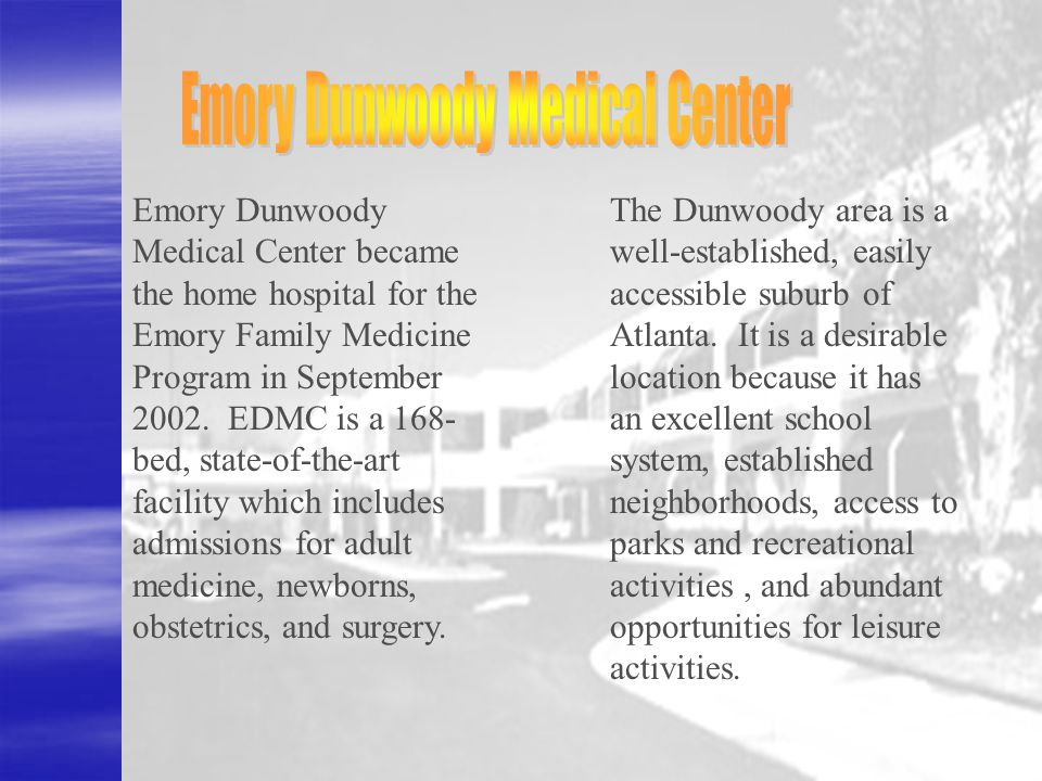 Emory Dunwoody Medical Center became the home hospital for the Emory Family Medicine Program in September 2002.
