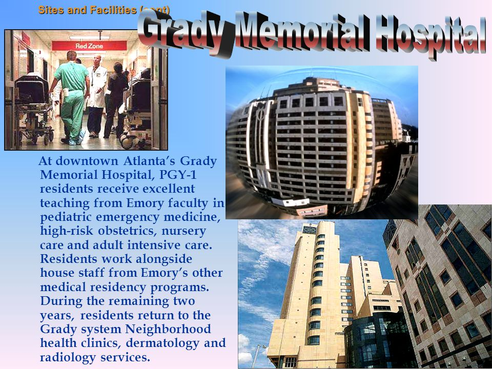 At downtown Atlanta's Grady Memorial Hospital, PGY-1 residents receive excellent teaching from Emory faculty in pediatric emergency medicine, high-risk obstetrics, nursery care and adult intensive care.