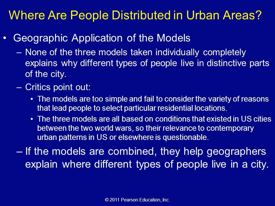 © 2011 Pearson Education, Inc. Where Are People Distributed in Urban Areas? Geographic Application of the Models –None of the three models taken indiv
