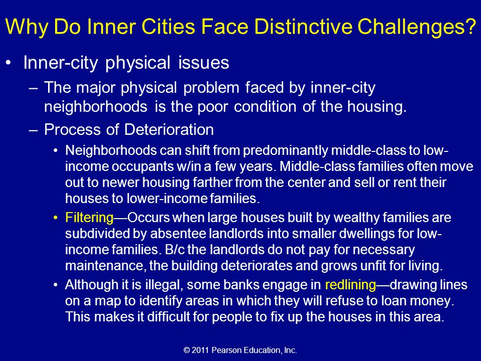 © 2011 Pearson Education, Inc. Why Do Inner Cities Face Distinctive Challenges? Inner-city physical issues –The major physical problem faced by inner-