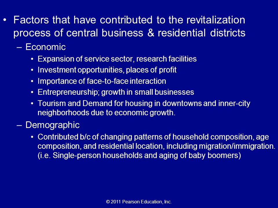 © 2011 Pearson Education, Inc. Factors that have contributed to the revitalization process of central business & residential districts –Economic Expan