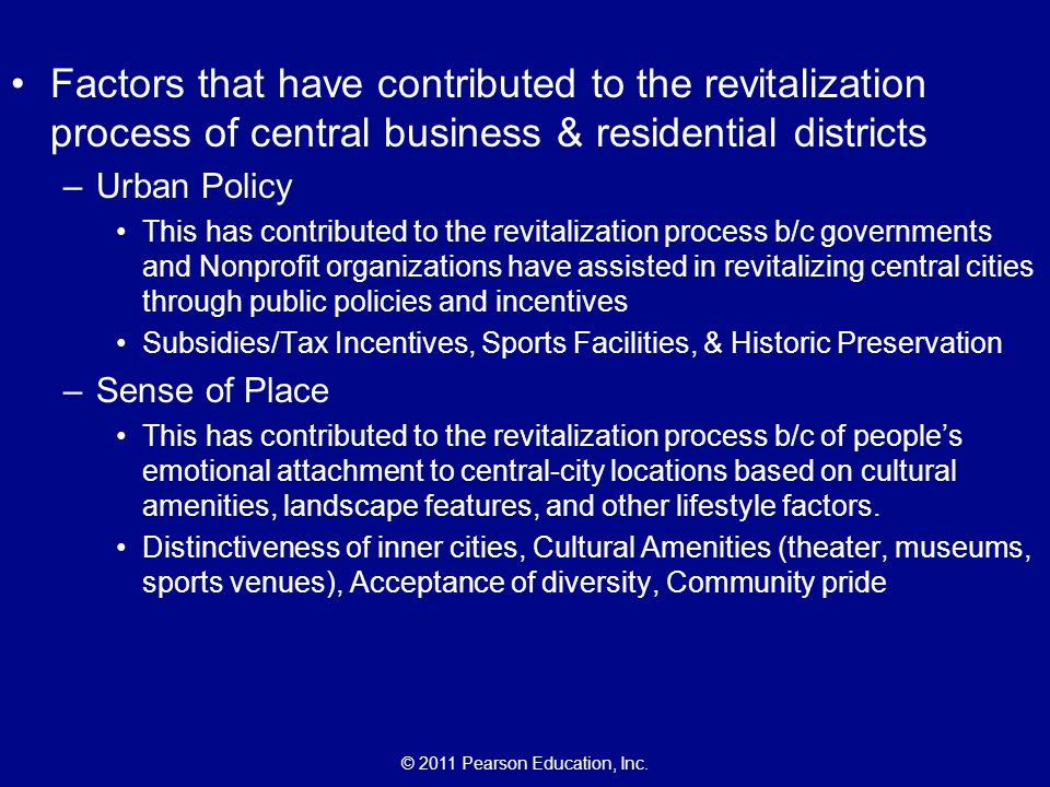 © 2011 Pearson Education, Inc. Factors that have contributed to the revitalization process of central business & residential districts –Urban Policy T