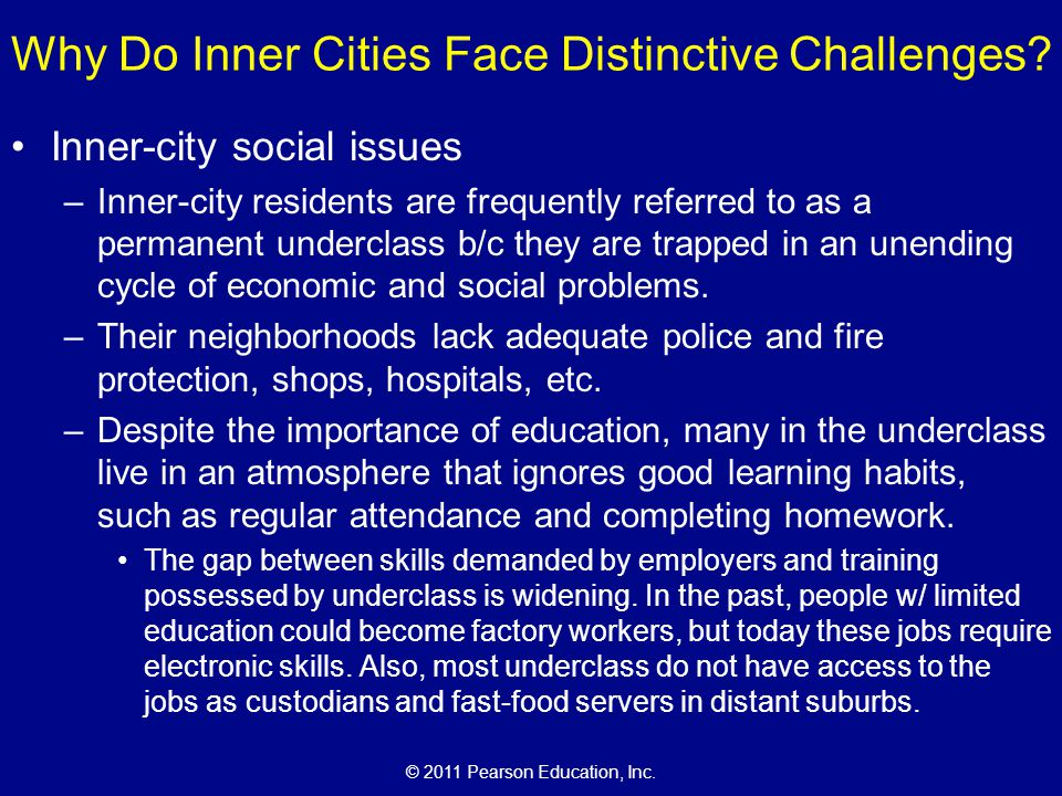 © 2011 Pearson Education, Inc. Why Do Inner Cities Face Distinctive Challenges? Inner-city social issues –Inner-city residents are frequently referred
