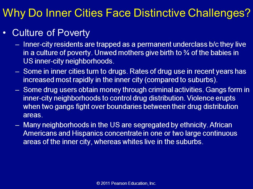 © 2011 Pearson Education, Inc. Culture of Poverty –Inner-city residents are trapped as a permanent underclass b/c they live in a culture of poverty. U