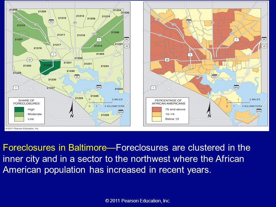 © 2011 Pearson Education, Inc. Foreclosures in Baltimore—Foreclosures are clustered in the inner city and in a sector to the northwest where the Afric