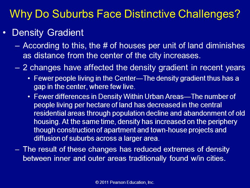 © 2011 Pearson Education, Inc. Density Gradient –According to this, the # of houses per unit of land diminishes as distance from the center of the cit