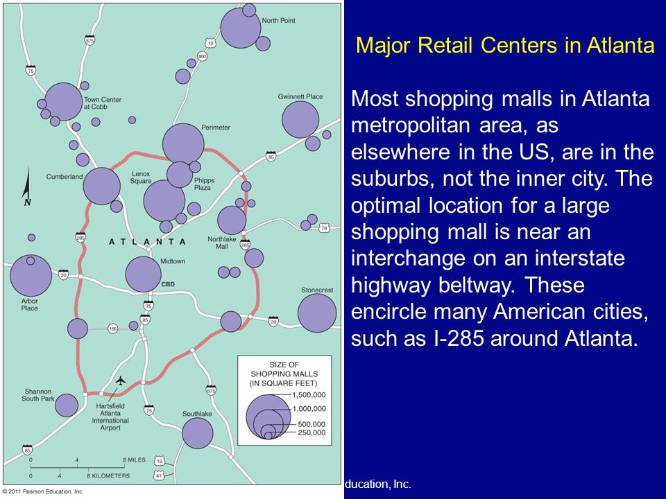 © 2011 Pearson Education, Inc. Major Retail Centers in Atlanta Most shopping malls in Atlanta metropolitan area, as elsewhere in the US, are in the su