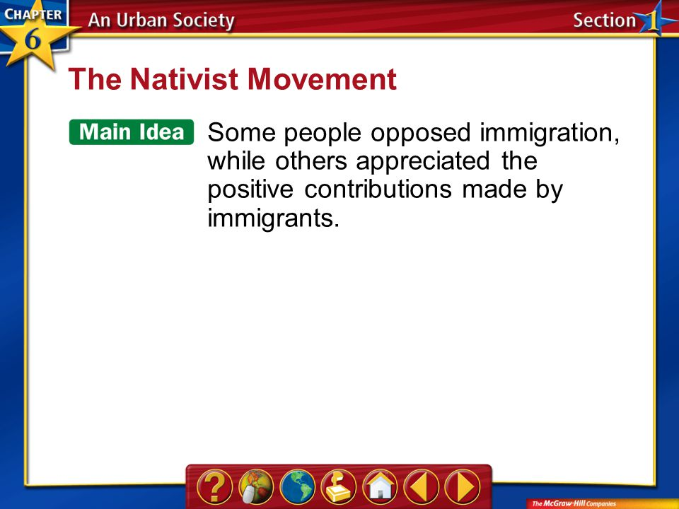 Section 1 The Nativist Movement Some people opposed immigration, while others appreciated the positive contributions made by immigrants.