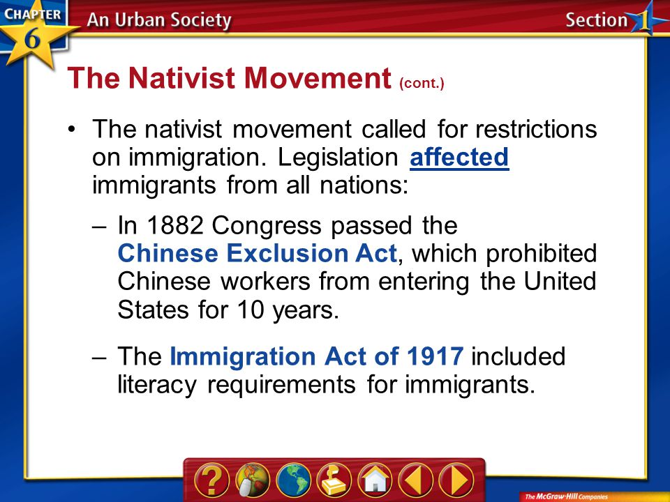 Section 1 The nativist movement called for restrictions on immigration. Legislation affected immigrants from all nations:affected The Nativist Movemen