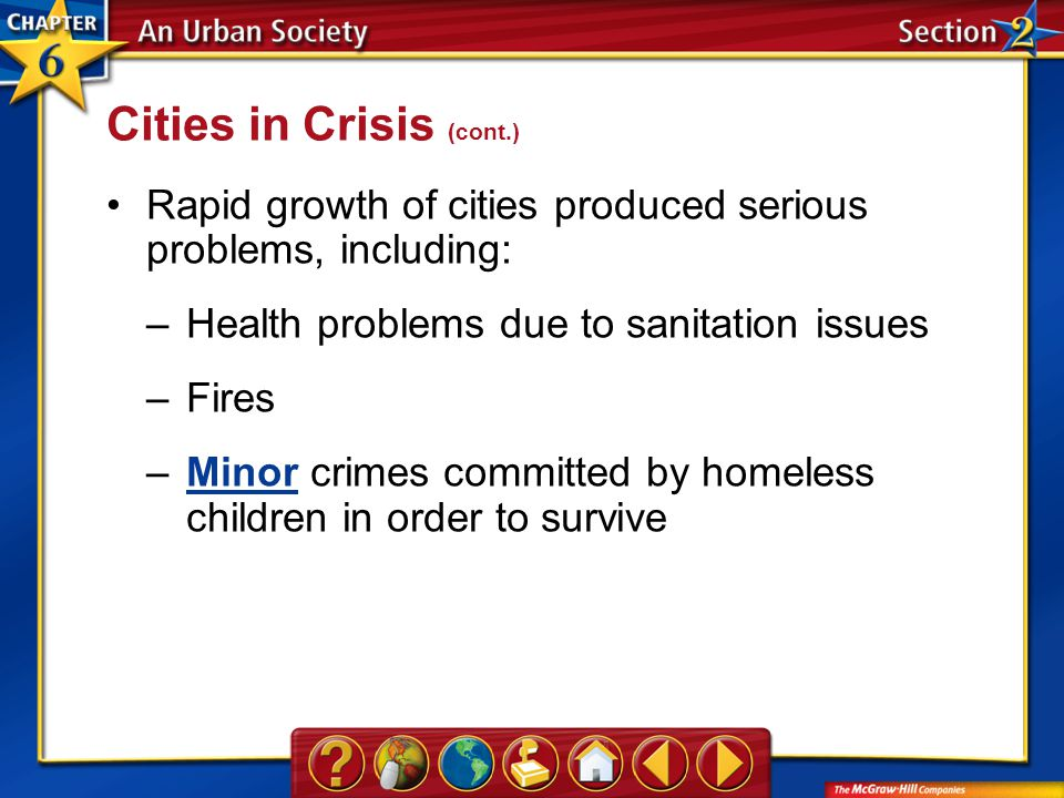 Section 2 Rapid growth of cities produced serious problems, including: –Health problems due to sanitation issues –Fires –Minor crimes committed by hom