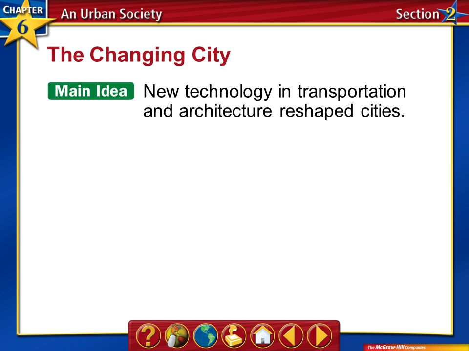 Section 2 The Changing City New technology in transportation and architecture reshaped cities.