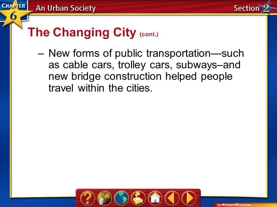 Section 2 –New forms of public transportation—such as cable cars, trolley cars, subways–and new bridge construction helped people travel within the ci
