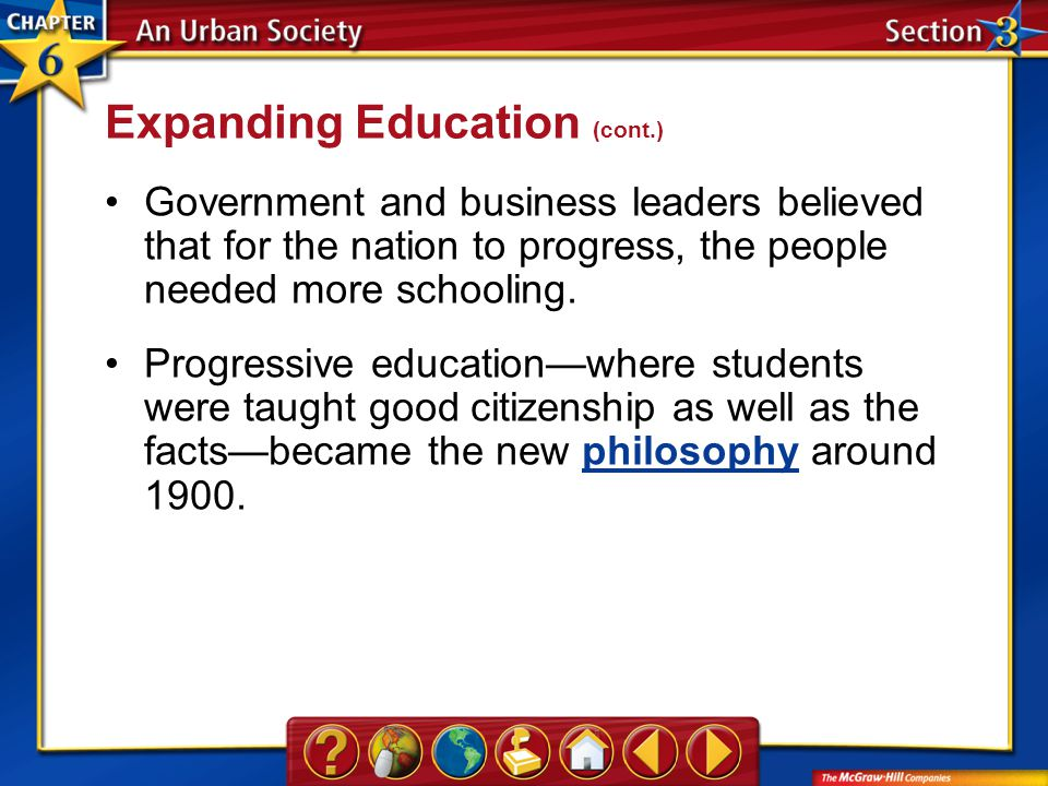 Section 3 Government and business leaders believed that for the nation to progress, the people needed more schooling. Progressive education—where stud