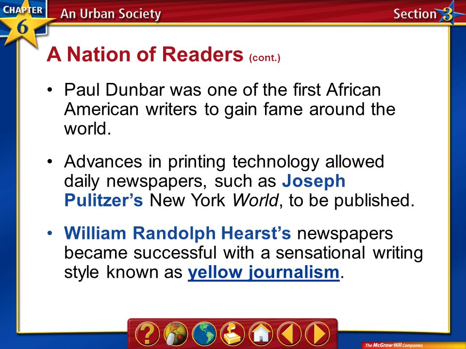 Section 3 Paul Dunbar was one of the first African American writers to gain fame around the world. Advances in printing technology allowed daily newsp