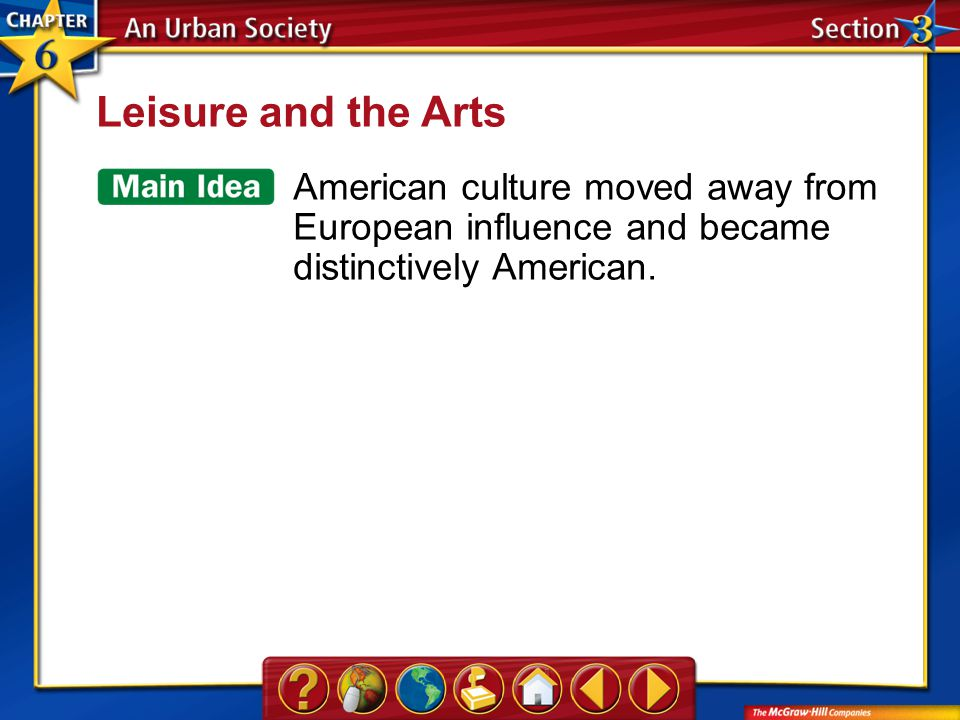 Section 3 Leisure and the Arts American culture moved away from European influence and became distinctively American.