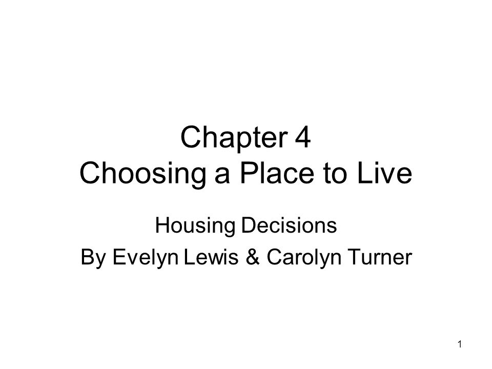 1 Chapter 4 Choosing a Place to Live Housing Decisions By Evelyn Lewis & Carolyn Turner