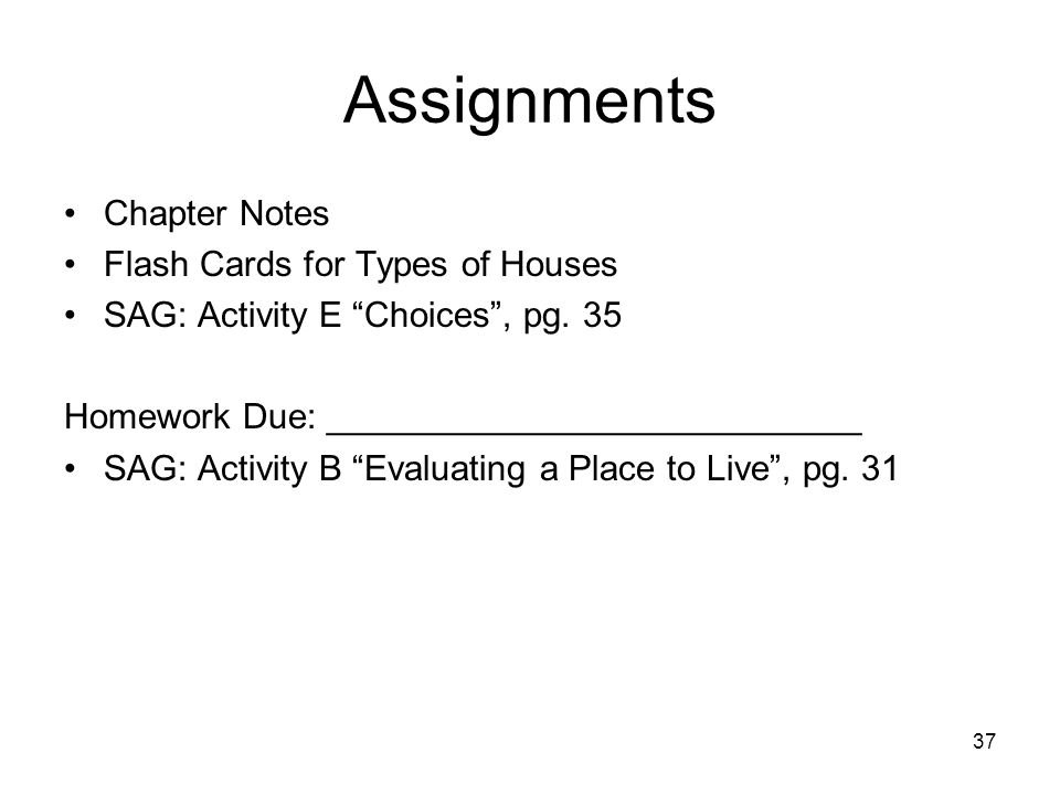 """Assignments Chapter Notes Flash Cards for Types of Houses SAG: Activity E """"Choices"""", pg. 35 Homework Due: ___________________________ SAG: Activity B"""