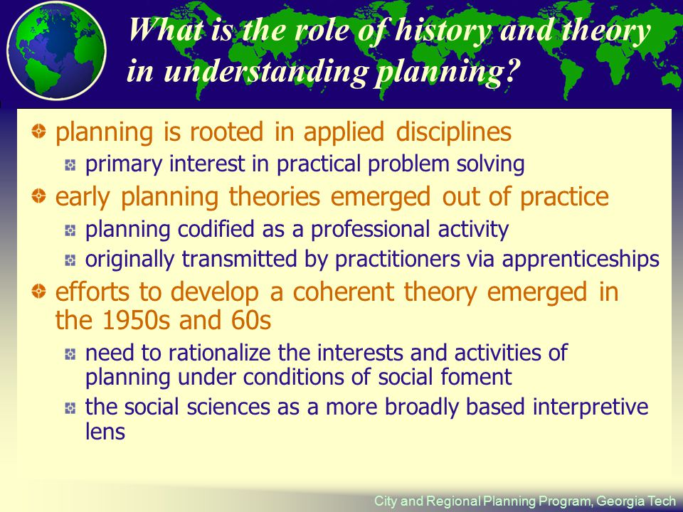 City and Regional Planning Program, Georgia Tech What is the role of history and theory in understanding planning.