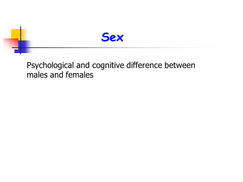 Psychological and cognitive difference between males and females Sex