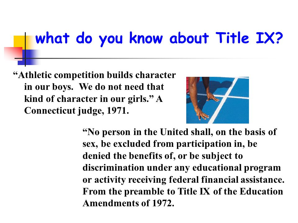 "what do you know about Title IX? ""Athletic competition builds character in our boys. We do not need that kind of character in our girls."" A Connecticu"