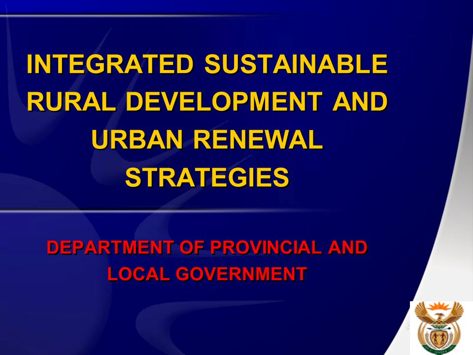 INTEGRATED SUSTAINABLE RURAL DEVELOPMENT AND URBAN RENEWAL STRATEGIES DEPARTMENT OF PROVINCIAL AND LOCAL GOVERNMENT