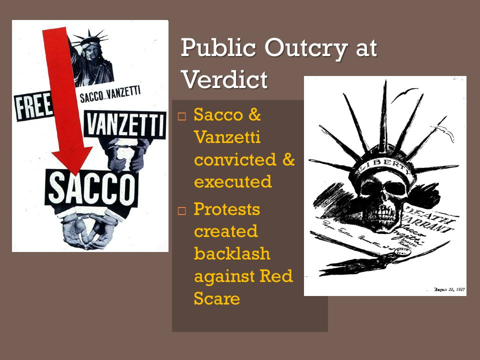 Public Outcry at Verdict  Sacco & Vanzetti convicted & executed  Protests created backlash against Red Scare