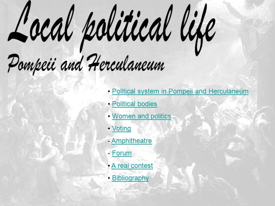 Political system in Pompeii and Herculaneum Political bodies Women and politics Voting - AmphitheatreAmphitheatre - ForumForum A real contest Bibliogr