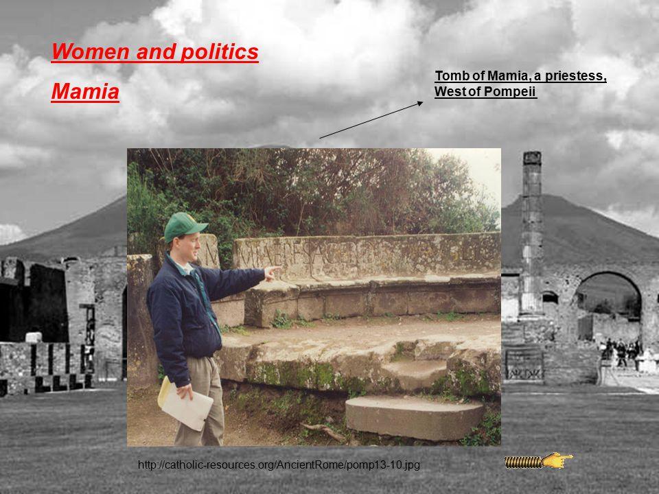 Women and politics Mamia http://catholic-resources.org/AncientRome/pomp13-10.jpg Tomb of Mamia, a priestess, West of Pompeii