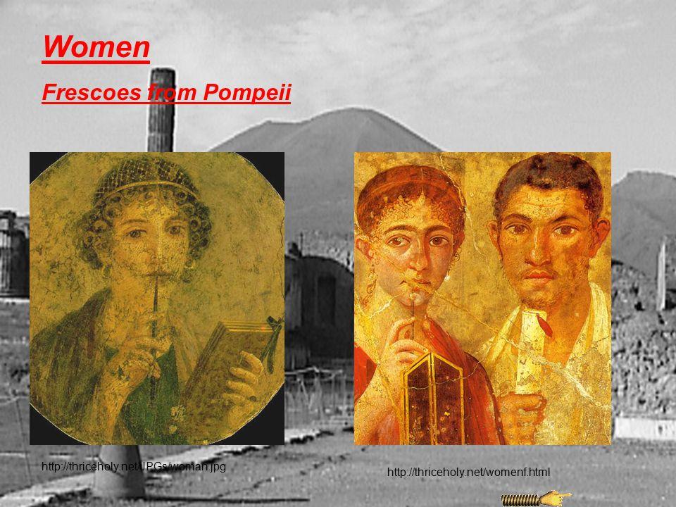 Women Frescoes from Pompeii http://thriceholy.net/JPGs/woman.jpg http://thriceholy.net/womenf.html