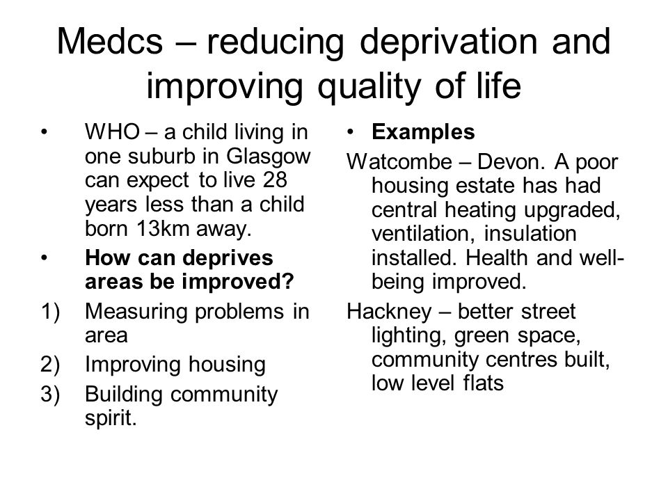 Medcs – reducing deprivation and improving quality of life WHO – a child living in one suburb in Glasgow can expect to live 28 years less than a child