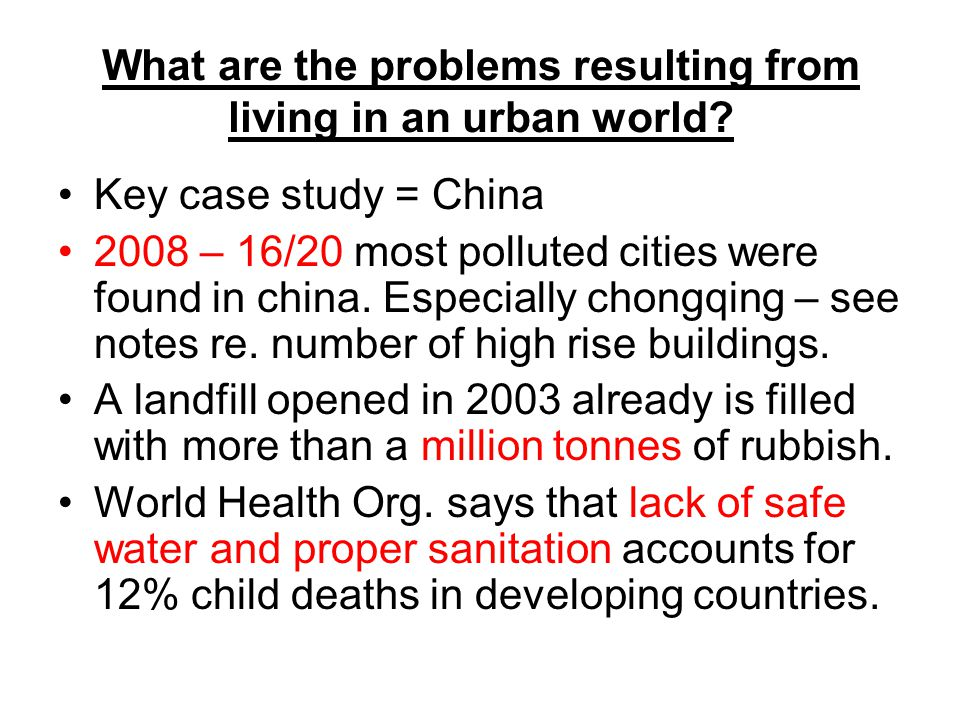 What are the problems resulting from living in an urban world? Key case study = China 2008 – 16/20 most polluted cities were found in china. Especiall