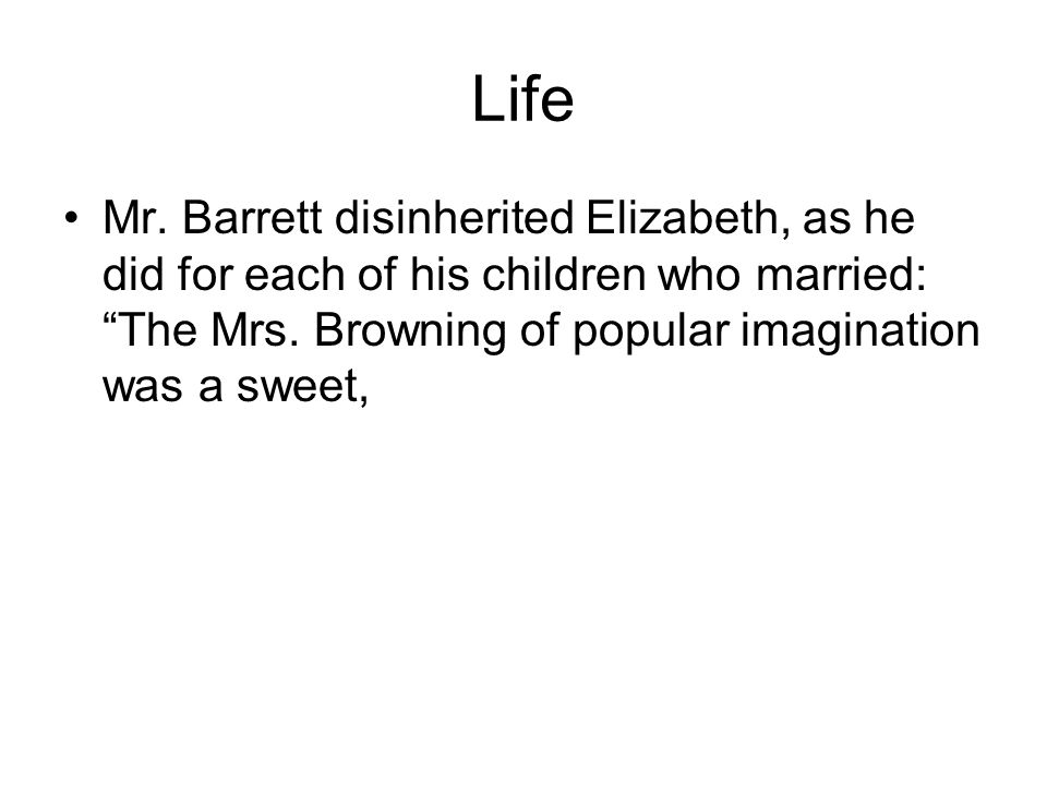 Life Mr. Barrett disinherited Elizabeth, as he did for each of his children who married: The Mrs.