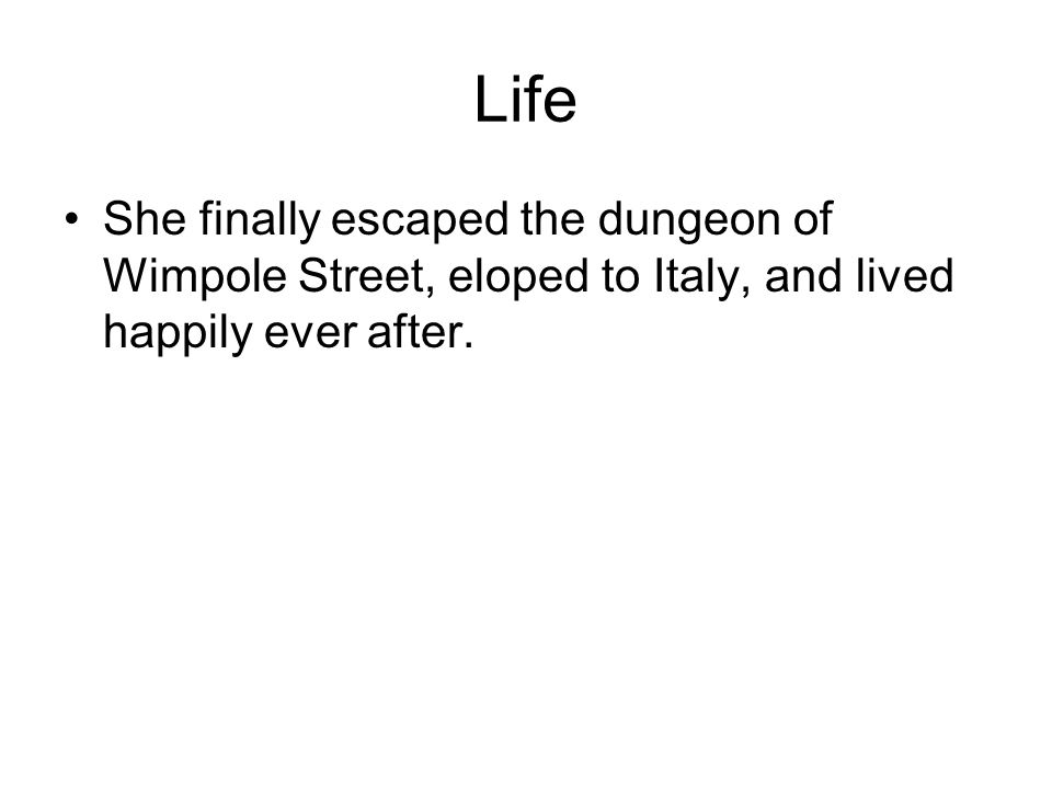 Life She finally escaped the dungeon of Wimpole Street, eloped to Italy, and lived happily ever after.