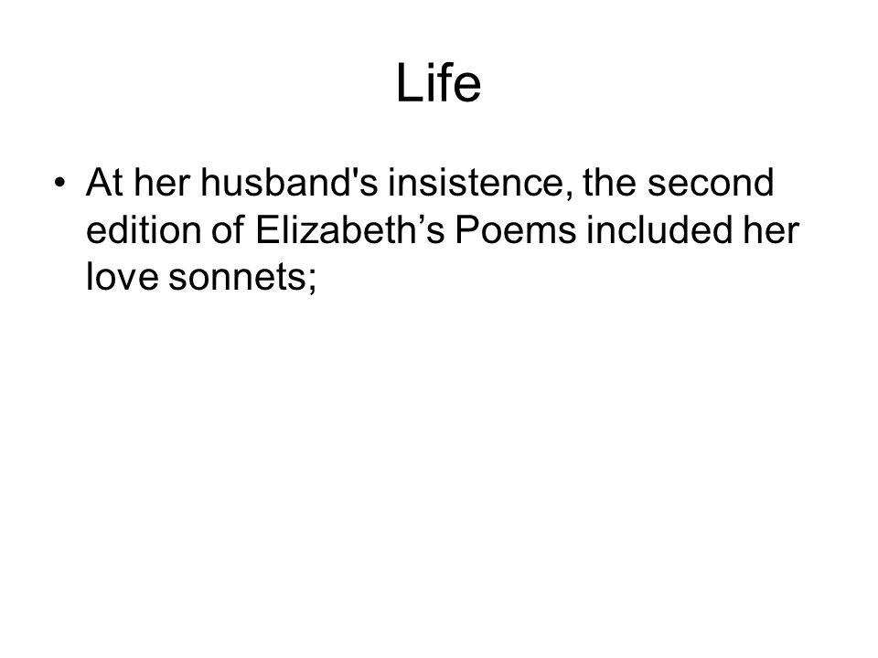 Life At her husband s insistence, the second edition of Elizabeth's Poems included her love sonnets;