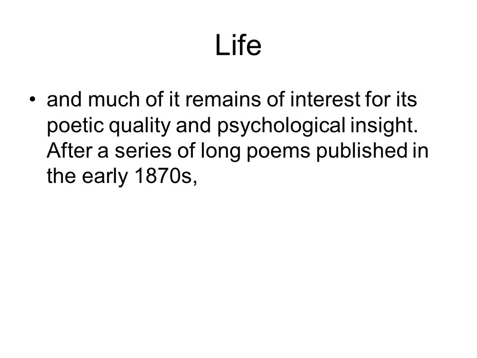 Life and much of it remains of interest for its poetic quality and psychological insight.