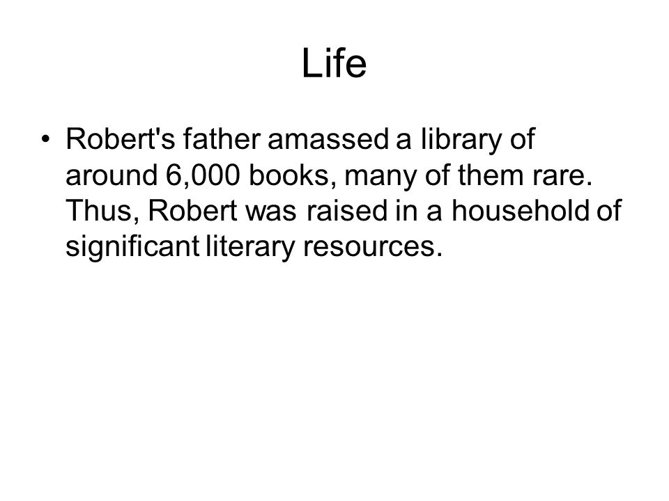 Life Robert s father amassed a library of around 6,000 books, many of them rare.