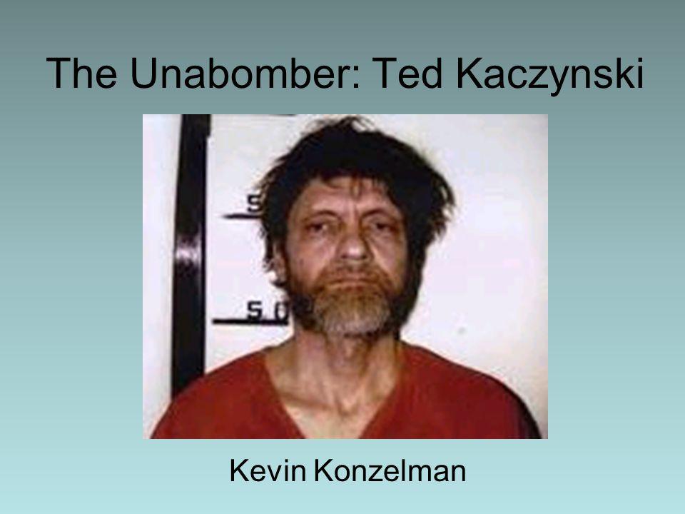 The Unabomber: Ted Kaczynski Kevin Konzelman