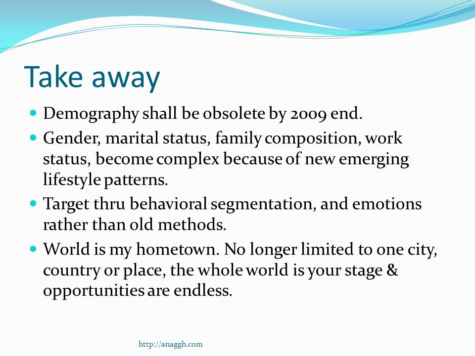 Take away Demography shall be obsolete by 2009 end.